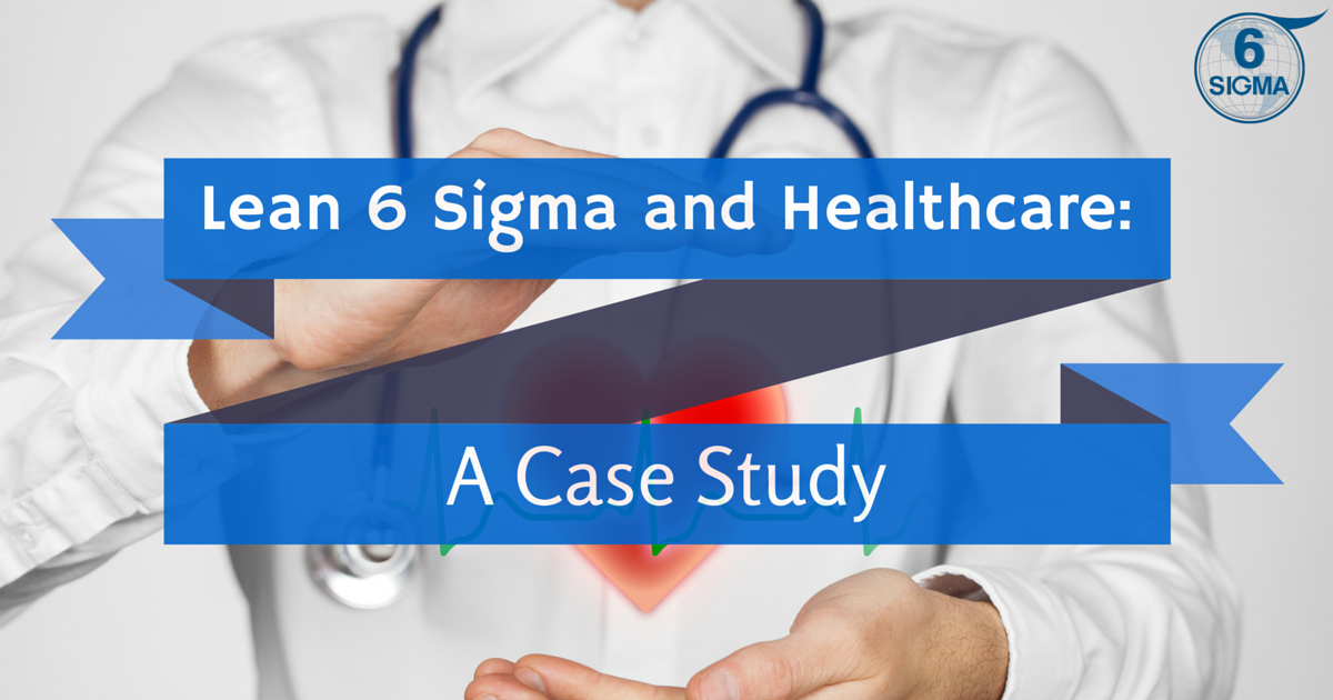Blog Lean 6 Sigma And Healthcare A Case Study Six Igma